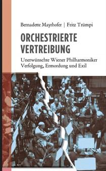 Bernadette Mayrhofer | Fritz Trümpi - 'Orchestrierte Vertreibung - Unerwünschte Wiener Philharmoniker - Verfolgung, Ermordung und Exil'